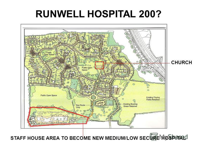 RUNWELL HOSPITAL 200? STAFF HOUSE AREA TO BECOME NEW MEDIUM/LOW SECURE HOSPITAL CHURCH