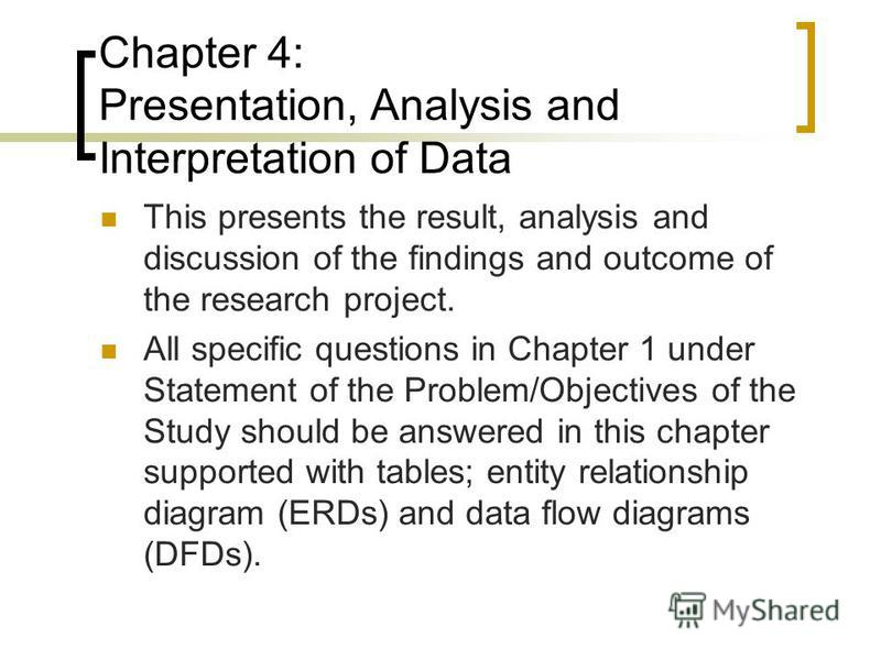 thesis chapter 4 analysis and interpretation of data 4 reporting research findings very often, you will have to write reports, which are documents containing factual and objective information that you have collected 42 interpret results reporting data involves more than just presentingit often, you need to interpretor analyse the data, that is, say what it means, especially.