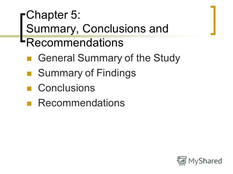dissertation conclusion and recommendations Chapter v summary, conclusions and recommendations this chapter summarizes the study by highlighting the research conducted on the topic the conclusions given were drawn from the outcomes of the research and observations on the title of respondents 1 and respondents 2.