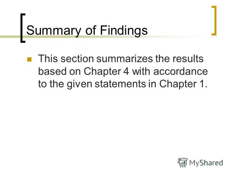 Summary of Findings This section summarizes the results based on Chapter 4 with accordance to the given statements in Chapter 1.