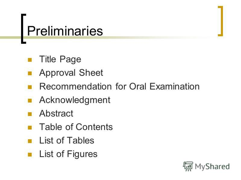 Preliminaries Title Page Approval Sheet Recommendation for Oral Examination Acknowledgment Abstract Table of Contents List of Tables List of Figures