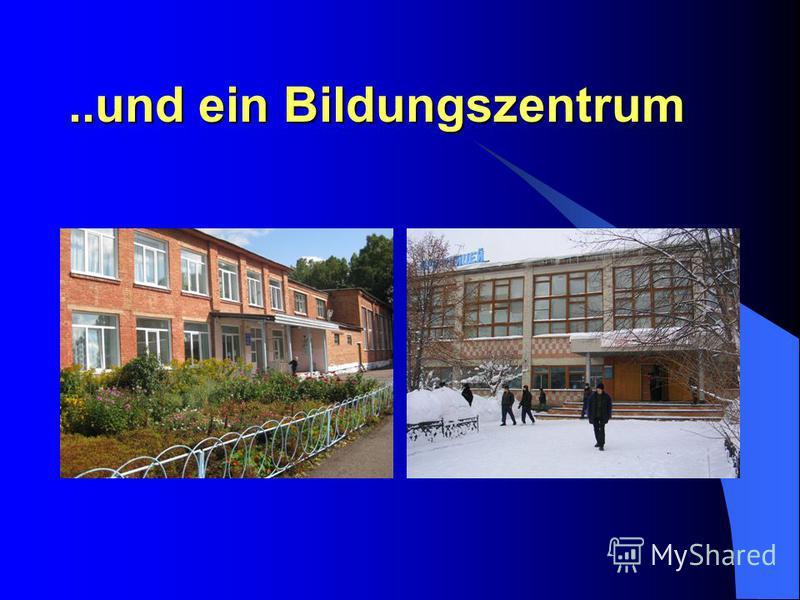 ..und ein Bildungszentrum