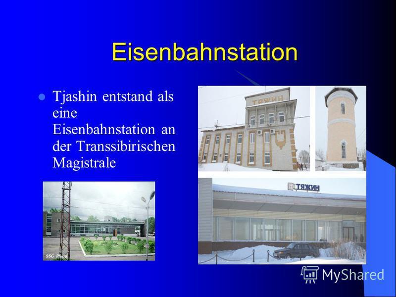 Eisenbahnstation Tjashin entstand als eine Eisenbahnstation an der Transsibirischen Magistrale