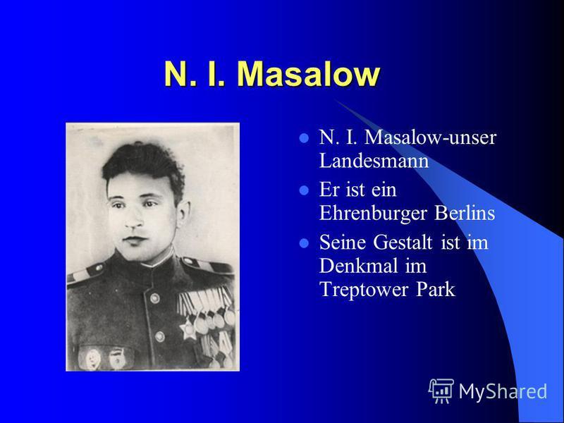 N. I. Masalow N. I. Masalow N. I. Masalow-unser Landesmann Er ist ein Ehrenburger Berlins Seine Gestalt ist im Denkmal im Treptower Park