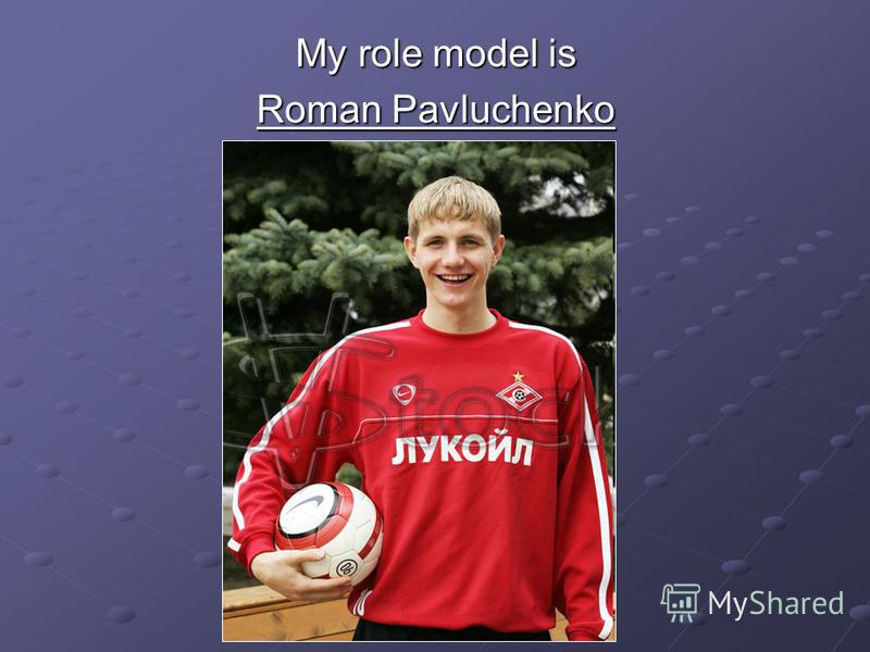 My role model is Roman Pavluchenko