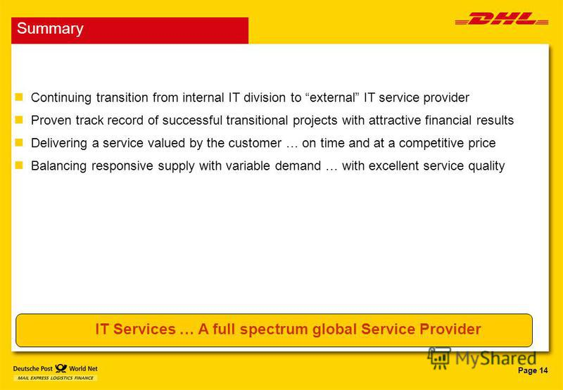Page 14 Continuing transition from internal IT division to external IT service provider Proven track record of successful transitional projects with attractive financial results Delivering a service valued by the customer … on time and at a competiti