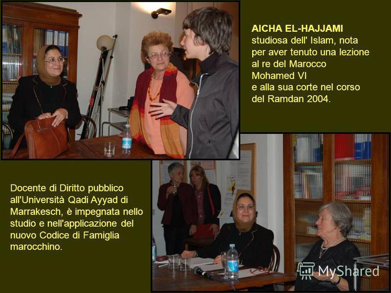 Docente di Diritto pubblico all'Università Qadi Ayyad di Marrakesch, è impegnata nello studio e nell'applicazione del nuovo Codice di Famiglia marocchino. AICHA EL-HAJJAMI studiosa dell' Islam, nota per aver tenuto una lezione al re del Marocco Moham