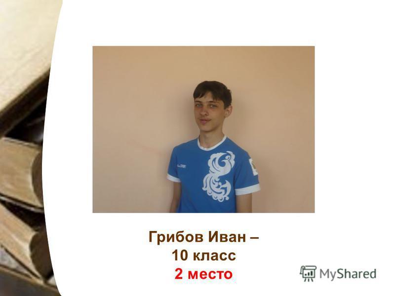 Грибов Иван – 10 класс 2 место