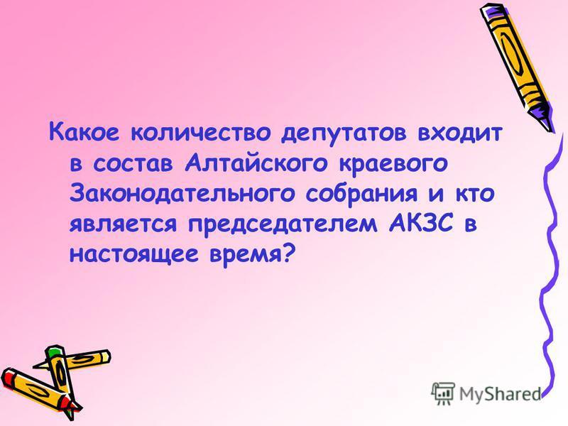 Какое количество депутатов входит в состав Алтайского краевого Законодательного собрания и кто является председателем АКЗС в настоящее время?