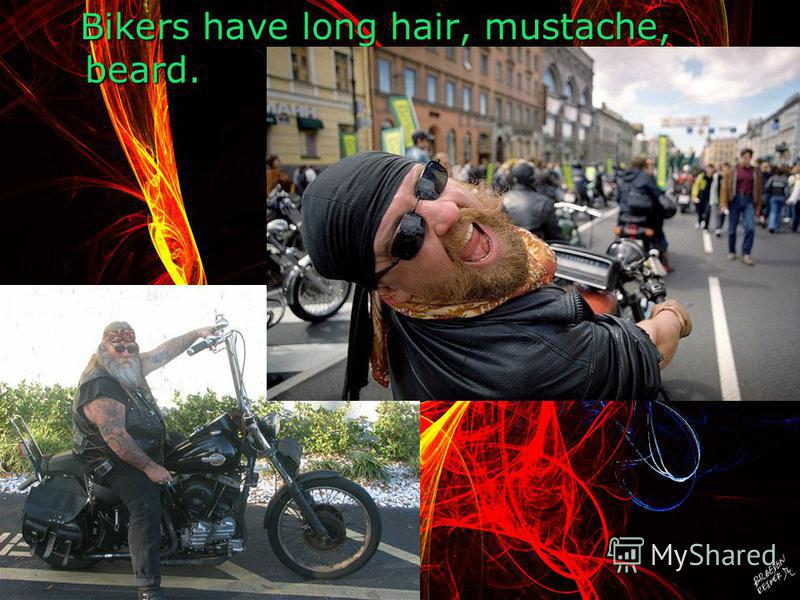Bikers have long hair, mustache, beard. Bikers have long hair, mustache, beard.