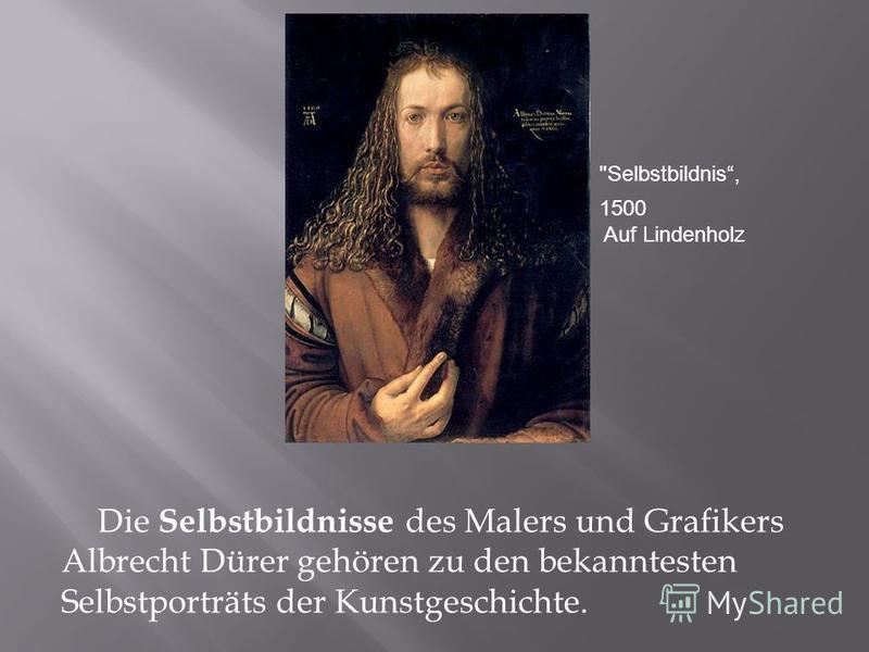Die Selbstbildnisse des Malers und Grafikers Albrecht Dürer gehören zu den bekanntesten Selbstporträts der Kunstgeschichte. Selbstbildnis, 1500 Auf Lindenholz