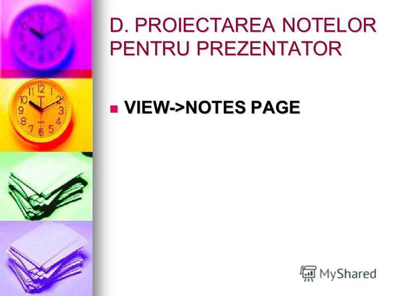 D. PROIECTAREA NOTELOR PENTRU PREZENTATOR VIEW->NOTES PAGE VIEW->NOTES PAGE