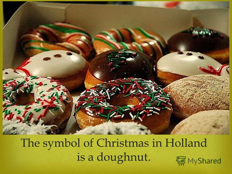 The symbol of Christmas in Holland is a doughnut.