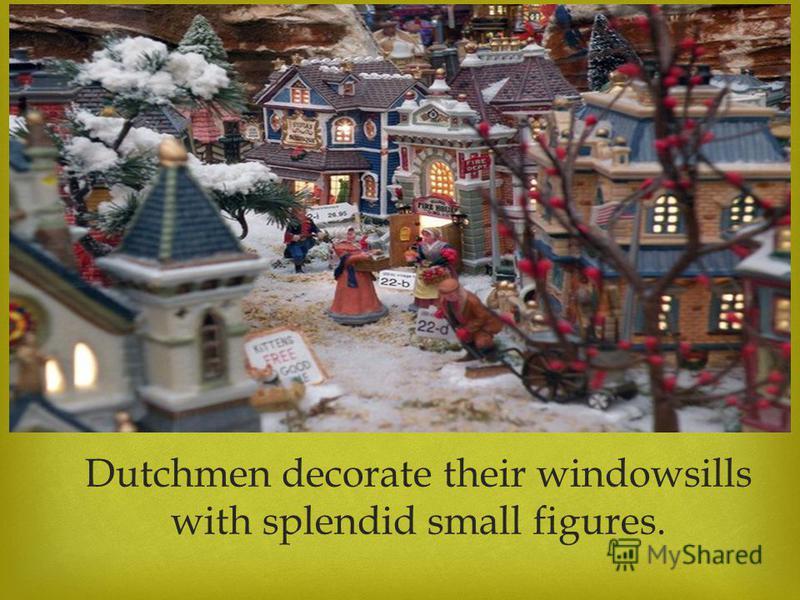 Dutchmen decorate their windowsills with splendid small figures.