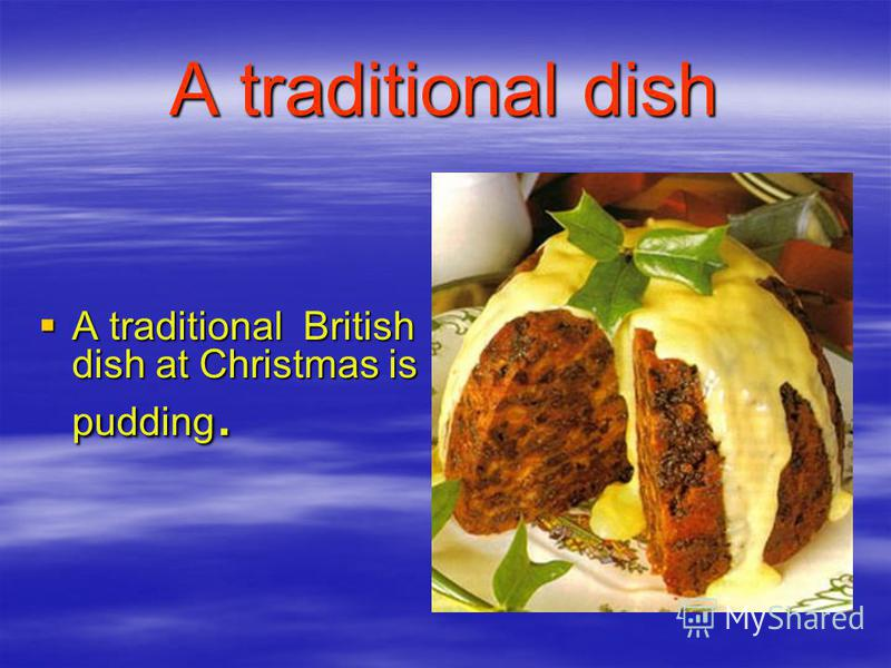 A traditional dish A traditional British dish at Christmas is pudding. A traditional British dish at Christmas is pudding.