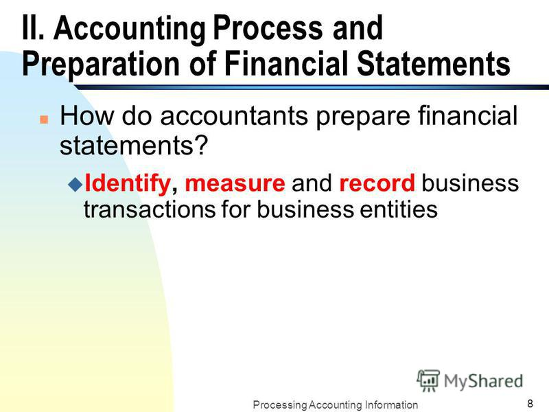 Processing Accounting Information 7 I. Definitions of Accounts on Financial Statements (contd.) n Revenues: increase or inflow of assets; will eventually increase stockholders equity (i.e., sales revenue) n Expenses: decrease or outflow of assets; wi