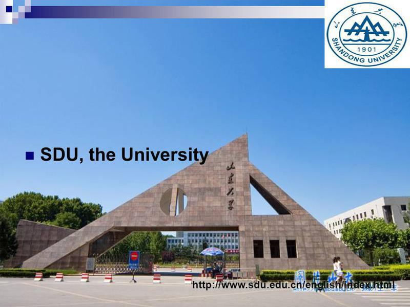 SDU, the University http://www.sdu.edu.cn/english/index.html