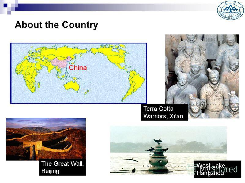 About the Country The Great Wall, Beijing Terra Cotta Warriors, Xian West Lake, Hangzhou