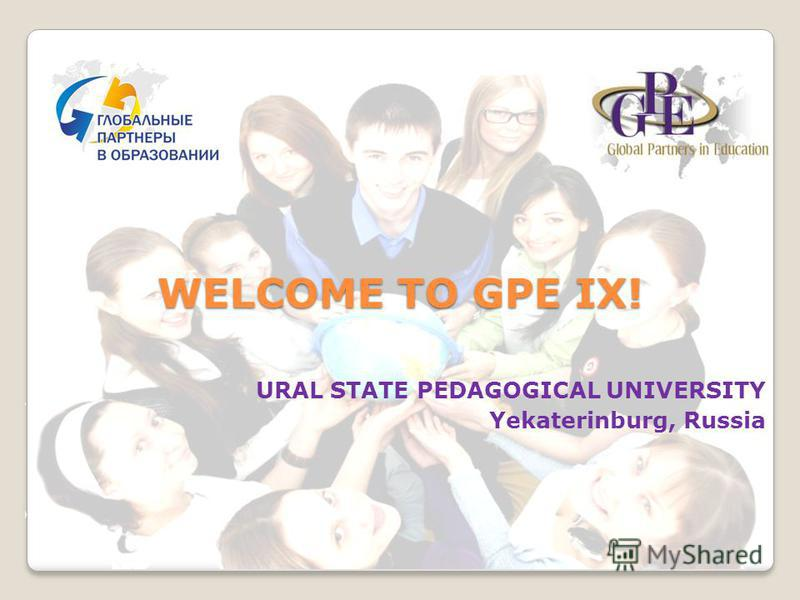 WELCOME TO GPE IX! URAL STATE PEDAGOGICAL UNIVERSITY Yekaterinburg, Russia
