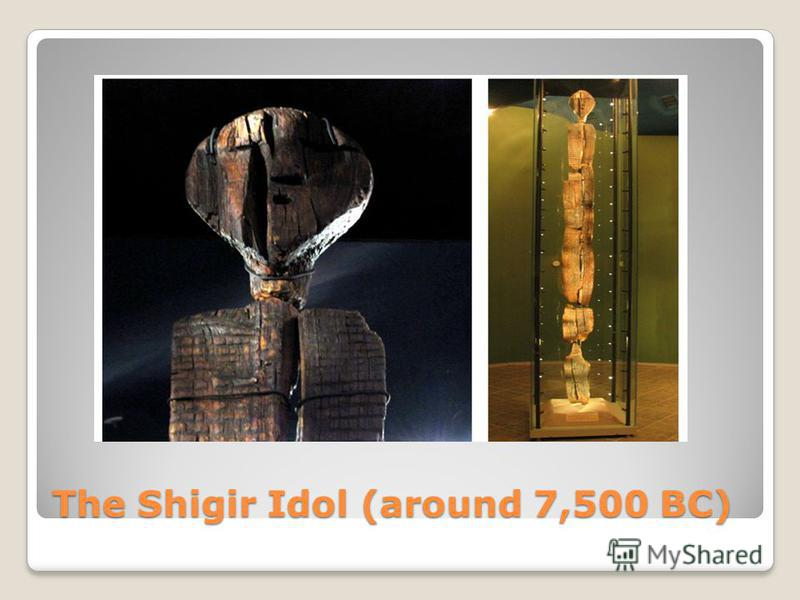 The Shigir Idol (around 7,500 BC)