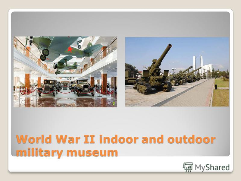 World War II indoor and outdoor military museum