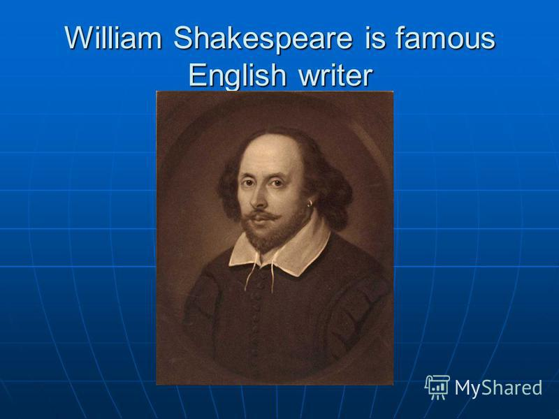 William Shakespeare is famous English writer