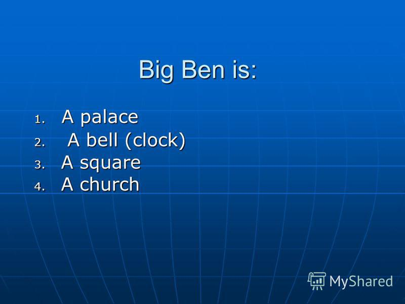 Big Ben is: 1. A palace 2. A bell (clock) 3. A square 4. A church