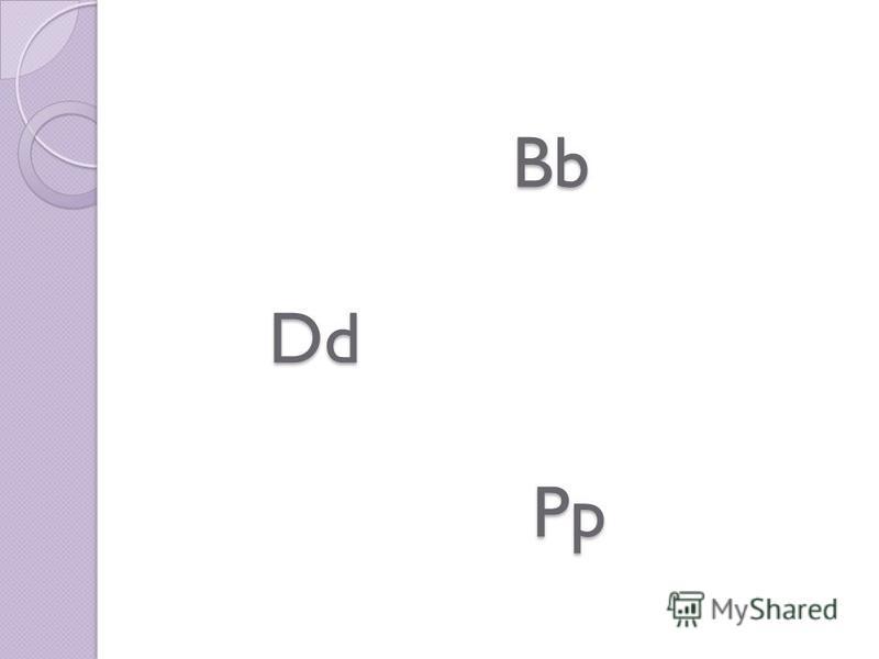 Bb Dd Pp Bb Dd Pp