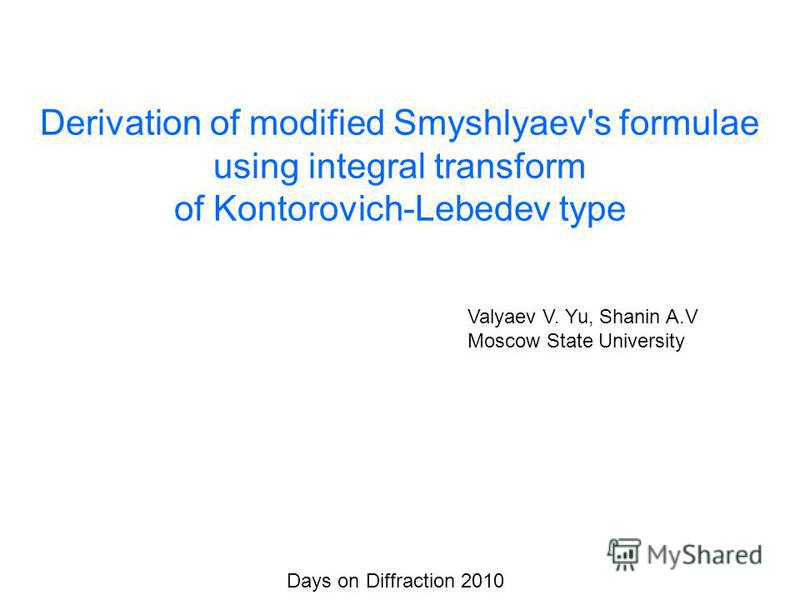 Derivation of modified Smyshlyaev's formulae using integral transform of Kontorovich-Lebedev type Valyaev V. Yu, Shanin A.V Moscow State University Days on Diffraction 2010