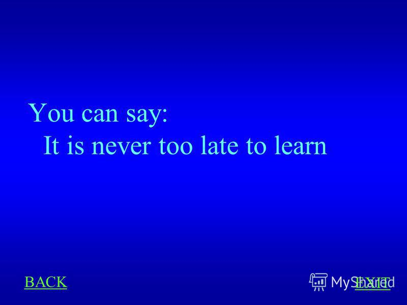 PROVERBS 200 Youd like to say in English: Учиться никогда не поздно