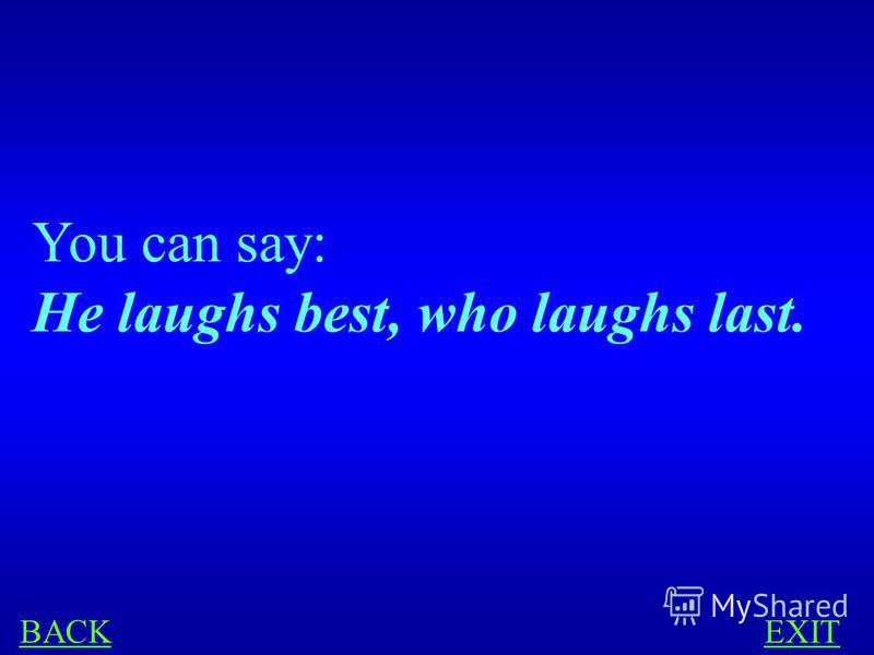 PROVERBS 300 Youd like to say in English: Хорошо смеется тот, кто смеется последним