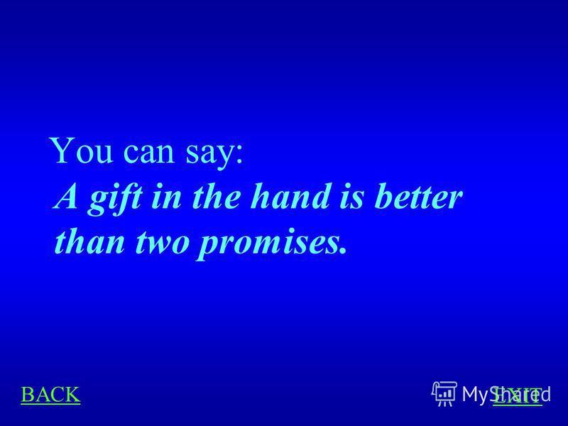 PROVERBS 400 Youd like to say in English: Лучше синица в руках, чем журавль в небе