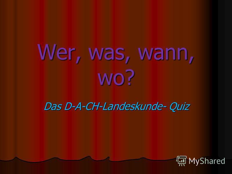 Wer, was, wann, wo? Das D-A-CH-Landeskunde- Quiz