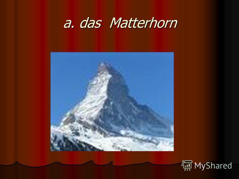a. das Matterhorn