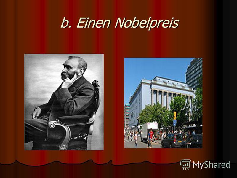 b. Einen Nobelpreis