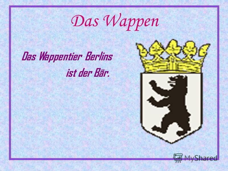 Das Wappen Das Wappentier Berlins ist der Bär.
