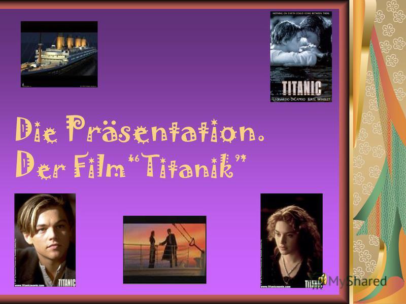Die Präsentation. D er FilmTitanik