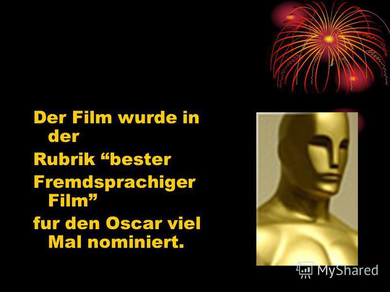 Der Film wurde in der Rubrik bester Fremdsprachiger Film fur den Oscar viel Mal nominiert.