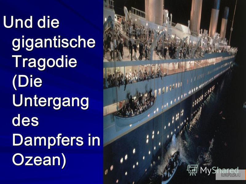 Und die gigantische Tragodie (Die Untergang des Dampfers in Ozean)