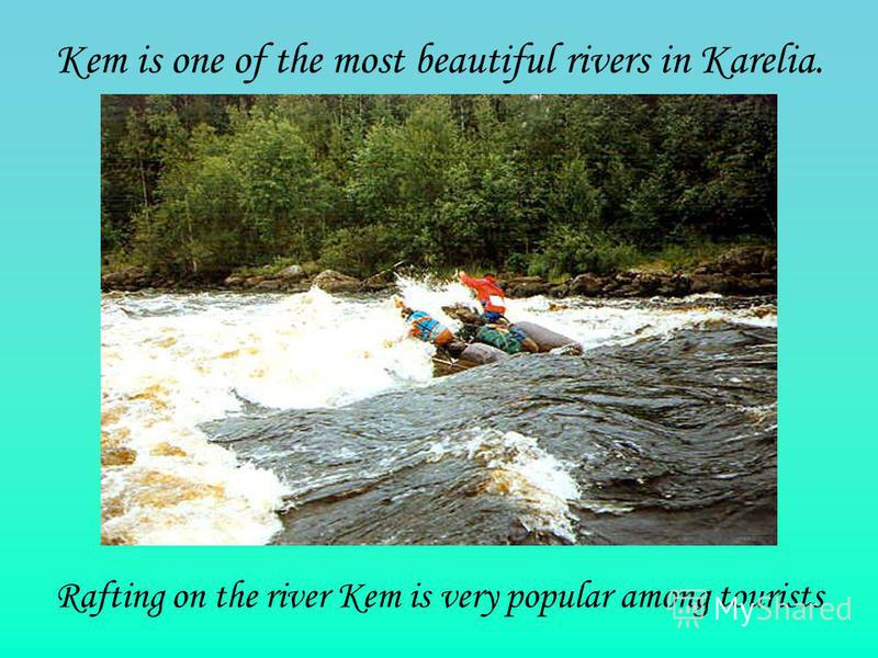 Kem is one of the most beautiful rivers in Karelia. Rafting on the river Kem is very popular among tourists
