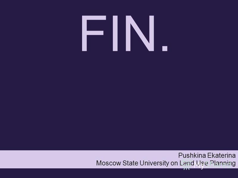 FIN. Pushkina Ekaterina Moscow State University on Land Use Planning