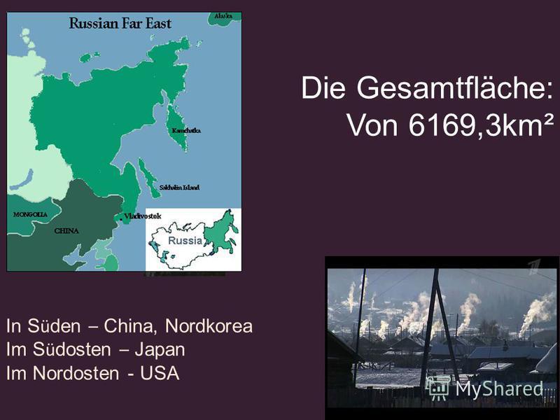 Die Gesamtfläche: Von 6169,3km² In S ü den – China, Nordkorea Im S ü dosten – Japan Im Nordosten - USA