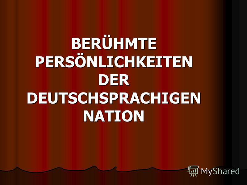 BERÜHMTE PERSÖNLICHKEITEN DER DEUTSCHSPRACHIGEN NATION