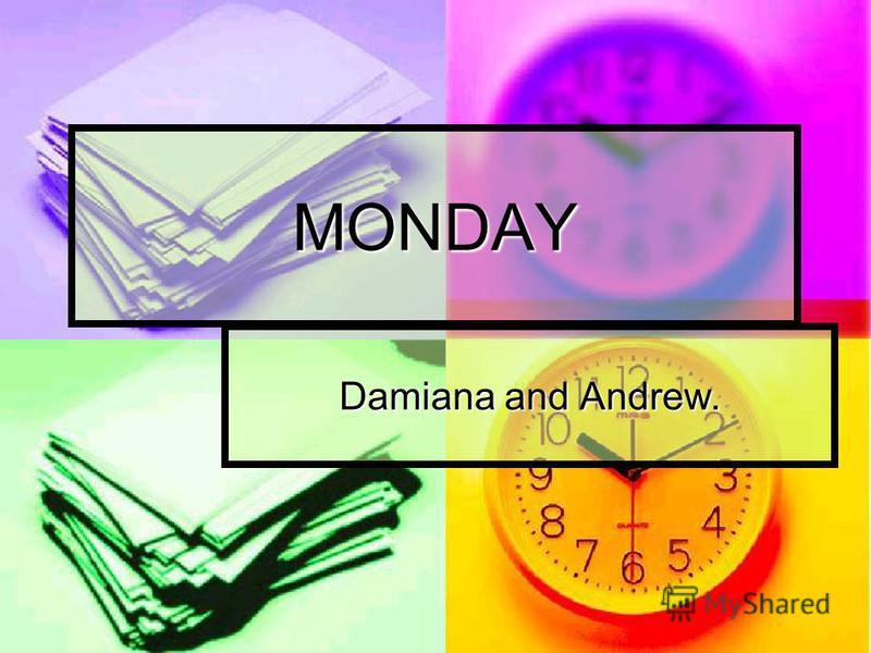 MONDAY Damiana and Andrew.