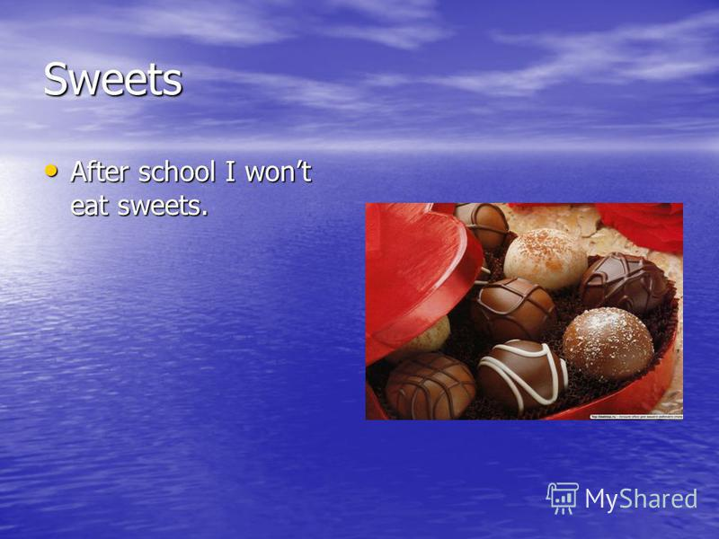 Sweets After school I wont eat sweets. After school I wont eat sweets.
