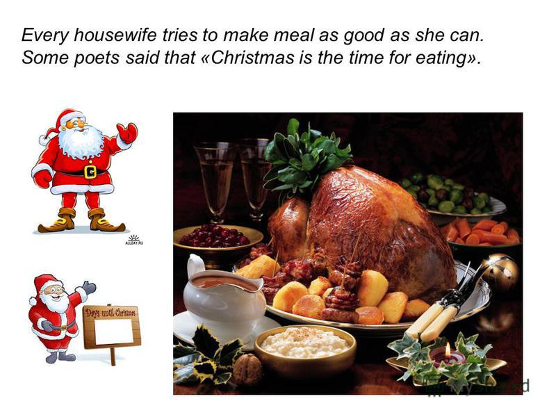 Every housewife tries to make meal as good as she can. Some poets said that «Christmas is the time for eating».