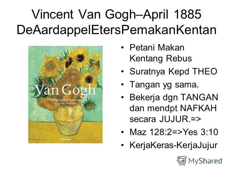 Vincent Van Gogh–April 1885 DeAardappelEtersPemakanKentan Petani Makan Kentang Rebus Suratnya Kepd THEO Tangan yg sama. Bekerja dgn TANGAN dan mendpt NAFKAH secara JUJUR.=> Maz 128:2=>Yes 3:10 KerjaKeras-KerjaJujur