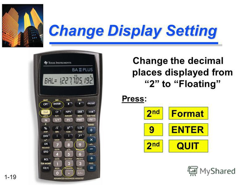 1-19 Change Display Setting Change the decimal places displayed from 2 to Floating Press: 2 nd Format 9ENTER 2 nd QUIT