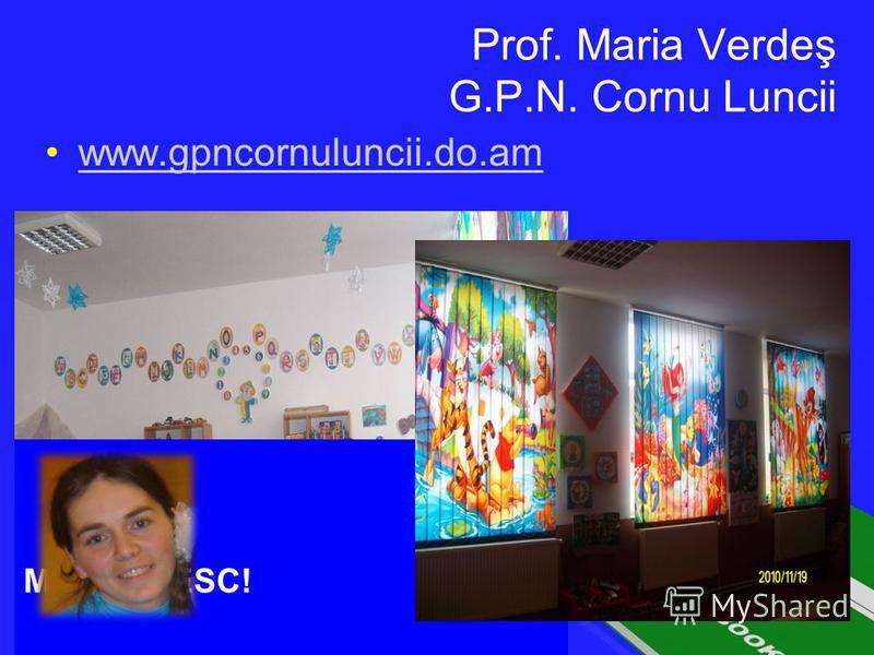 Prof. Maria Verdeş G.P.N. Cornu Luncii www.gpncornuluncii.do.am MULŢUMESC!