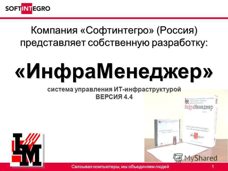 Связывая компьютеры, мы объединяем людей 1 Компания «Софтинтегро» (Россия) представляет собственную разработку: «Инфра Менеджер» система управления ИТ-инфраструктурой ВЕРСИЯ 4.4